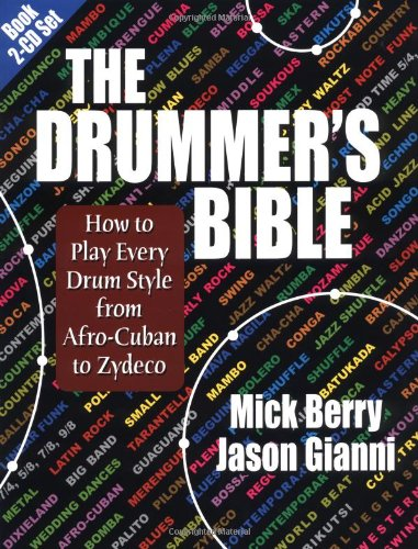 The Drummer's Bible: How to Play Every Drum Style from Afro-Cuban to Zydeco: Mick Berry; Jason...
