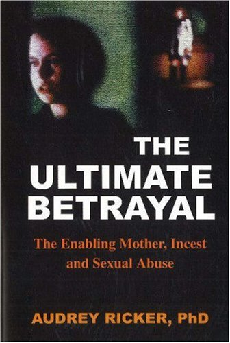 9781884365409: The Ultimate Betrayal: The Enabling Mother, Incest and Sexual Abuse