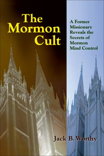 9781884365447: The Mormon Cult: A Former Missionary Reveals the Secrets of Mormon Mind Control