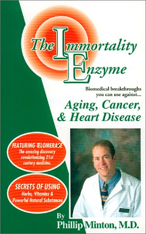 The Immortality Enzyme: Aging, Cancer & Heart Disease: Minton, Phillip