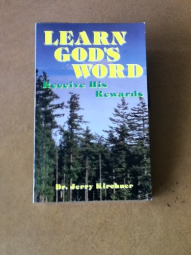 Learn God's Word, Receive His Reward: Kirschner, Jerry, Kirchner, Jerry