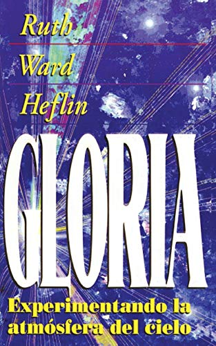 La Gloria: Experimentando la Atmosfera del Cielo (Experiencing the Atmosphere of Heaven) (Spanish Edition) (1884369154) by Ruth Ward Heflin
