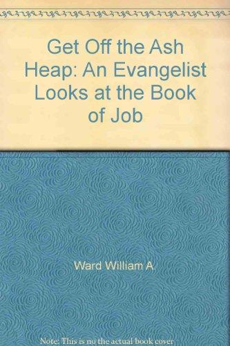 Get Off the Ash Heap: An Evangelist: William Arthur Ward