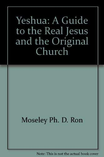 Yeshua: A guide to the real Jesus: Ron Moseley
