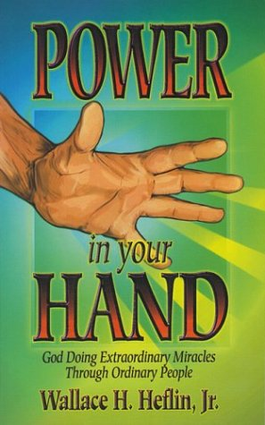 Power in Your Hand: God Doing Extraordinary Things Through Ordinary People (188436960X) by Wallace Heflin
