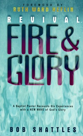 9781884369841: Revival Fire and Glory: A Baptist Minister Recounts His Experiences With a New Wave of God's Glory