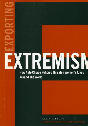 9781884381225: Exporting Extremism: How Anti-Choice Policies Threaten Women's Lives Around the World