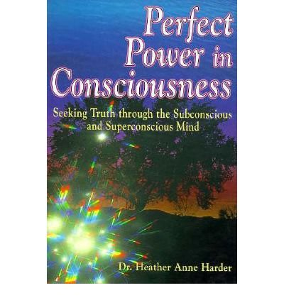 9781884410017: Perfect Power in Consciousness: Seeking Truth Through the Subconscious and Superconscious Mind