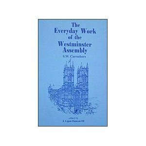 The Everyday Work of the Westminster Assembly: Carruthers, S. W.