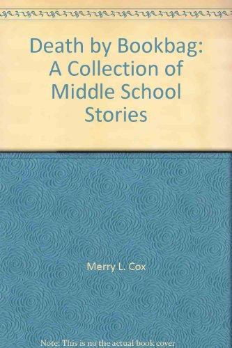 Death by Bookbag: A Collection of Middle School Stories: Merry L. Cox