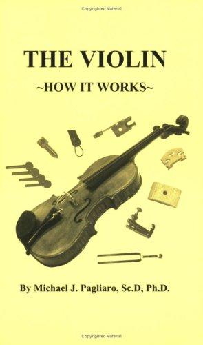 The Violin: How It Works: Pagliaro, Michael J.