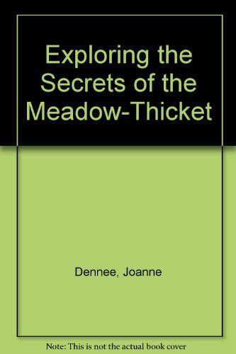 Exploring the Secrets of the Meadow-Thicket: A: Dennee, Joanne, Hand,