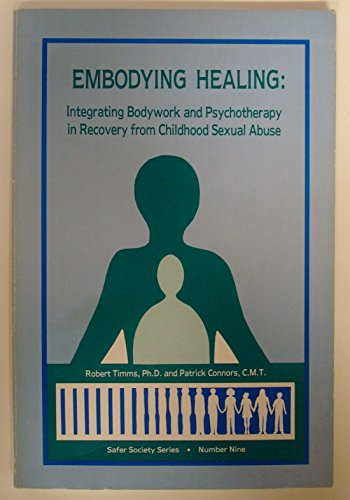 9781884444043: Embodying Healing: Integrating Bodywork & Psychotherapy in Recovery from Childhood Sexual Abuse