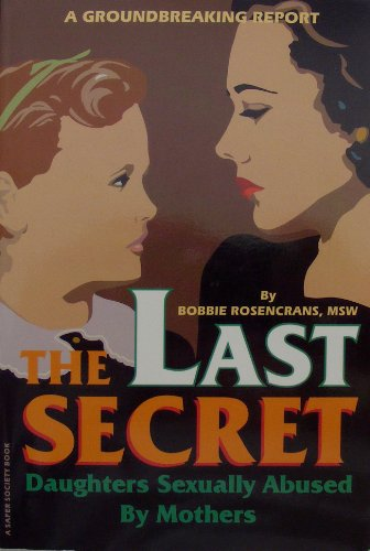 9781884444364: The Last Secret: Daughters Sexually Abused by Mothers