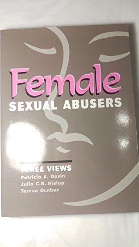 The Female Sexual Abuser: Three Views: Davin, Patricia A.;