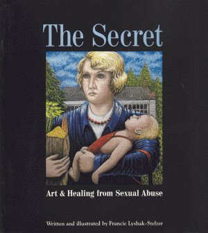 9781884444562: The Secret: Art & Healing from Sexual Abuse