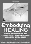 9781884444593: Embodying Healing: Integrating Bodywork and Psychotherapy in Recovery from Childhood Sexual Abuse