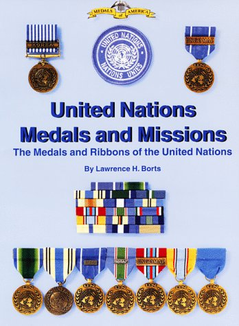 MEDALS AND MISSIONS the Medals and Ribbons of the United Nations: BORTS, LAWRENCE H.