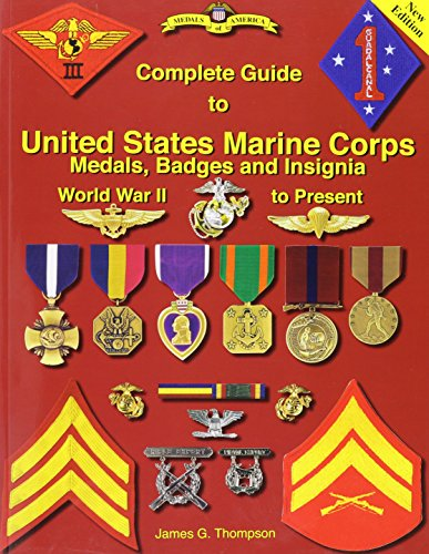 Complete Guide to United States Marine Corps Medals, badges and Insignia: World War II to Present: ...