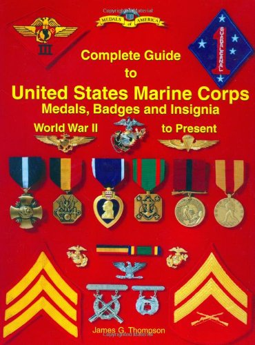 9781884452437: Complete Guide to United States Marine Corps Medals, Badges and Insignia: World War II to Present