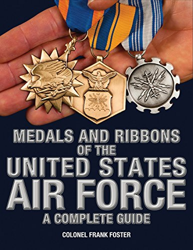 Medals and Ribbons of the United States Air Force-A Complete Guide: Frank Foster