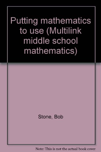 Putting mathematics to use (Multilink middle school mathematics): Stone, Bob