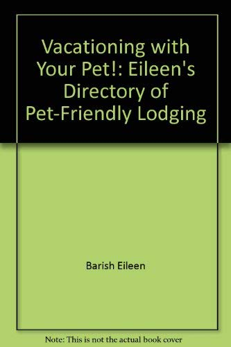 9781884465000: Vacationing with your pet!: Eileen's directory of pet-friendly lodging