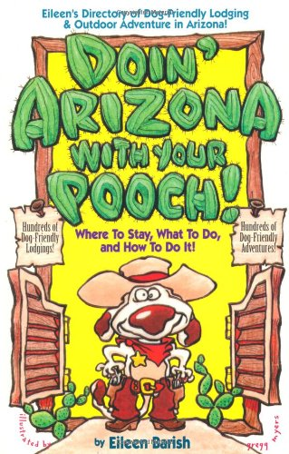 9781884465031: Doin' Arizona With Your Pooch!: Eileen's Directory of Dog-Friendly Lodging & Outdoor Adventures in Arizona (Vacationing With Your Pet Travel Series)