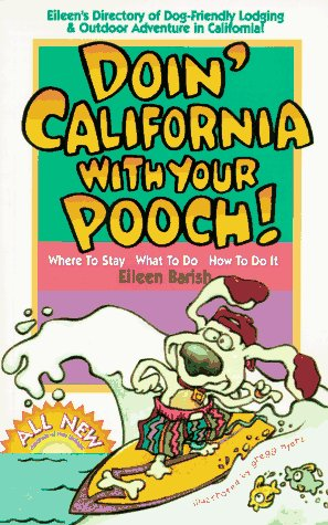 Doin' California with Your Pooch!: Eileen's Directory of Dog-Friendly Lodging & Outdoor...