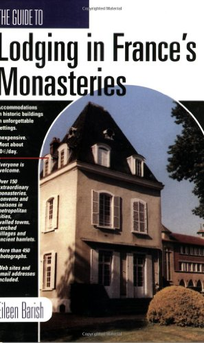 The Guide to Lodging in France's Monasteries: Barish, Eileen