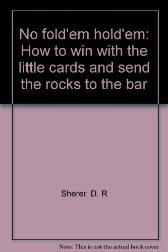 9781884466243: No fold'em hold'em: How to win with the little cards and send the rocks to the bar