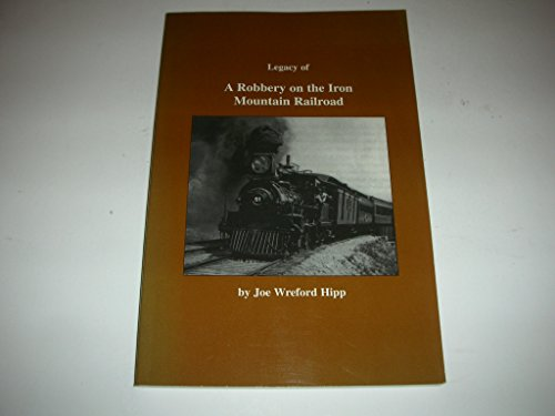9781884469091: Legacy of a Robbery on the Iron Mountain Railroad