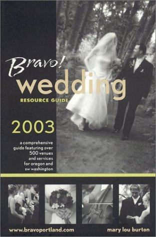 Bravo! Wedding Resource Guide: For Oregon & Southwest Washington: Burton, Mary Lou