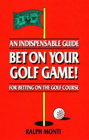 Bet on Your Golf Game!: An Indispensable Guide for Betting on the Golf Course: Monti, Ralph