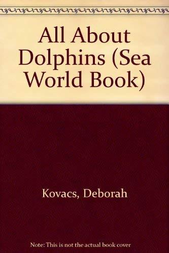 All About Dolphins (Sea World Book): Kovacs, Deborah