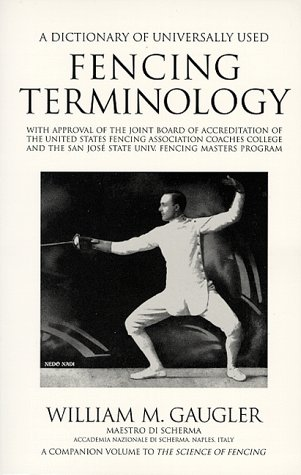 9781884528002: A Dictionary of Universally Used Fencing Terminology: With Approval of the Joint Board of Accreditation of the United States Fencing Association ... and the San Jose State Univ. Fencing master
