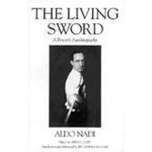 The Living Sword: A Fencer's Autobiography: Nadi, Aldo. Lobo, Lance C. Editor. Gaugler, ...