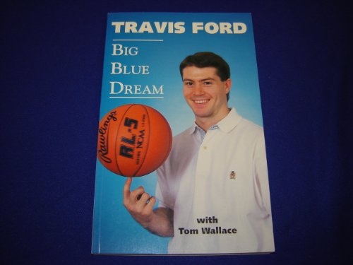 Big Blue Dream: Ford, Travis with Tom Wallace