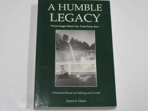 A Humble Legacy: Gilbert, Daniel D.