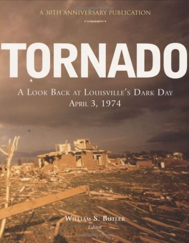 9781884532580: Tornado: A Look Back at Louisville's Dark Day, April 3, 1974