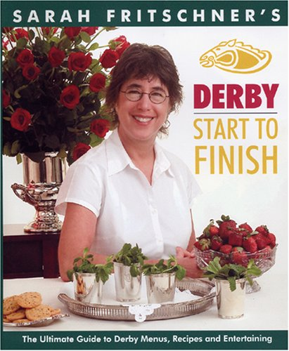 Derby Start To Finish: The Ultimate Guide to Derby Menus, Recipes and Entertaining: Sarah ...