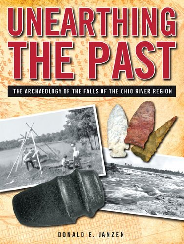 9781884532955: Unearthing the Past: The Archaeology of the Falls of the Ohio River Region