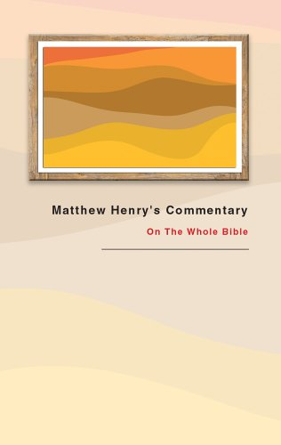 Matthew Henry's Commentary: On the Whole Bible: Henry, Matthew