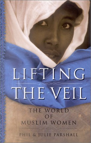 Lifting the Veil: The World of Muslim: Phil Parshall, Julie
