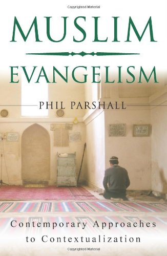 Muslim Evangelism: Contemporary Approaches to Contextualization: Dr. Phil Parshall