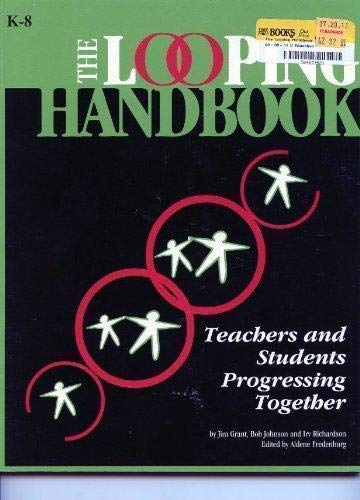 The Looping Handbook: Teachers and Students Progressing Together: Jim Grant; Bob Johnson; Irv ...