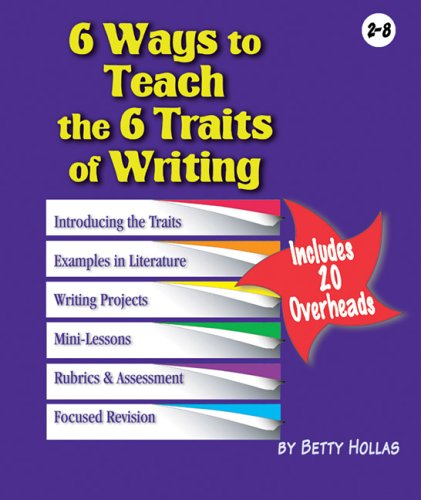 6 Ways to Teach the 6 Traits of Writing: Betty Hollas
