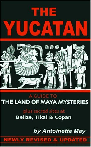 9781884550331: The Yucatan: A Guide to the Land of Maya Mysteries Plus Sacred Sites at Belize, Tikal, and Copan (Tetra)