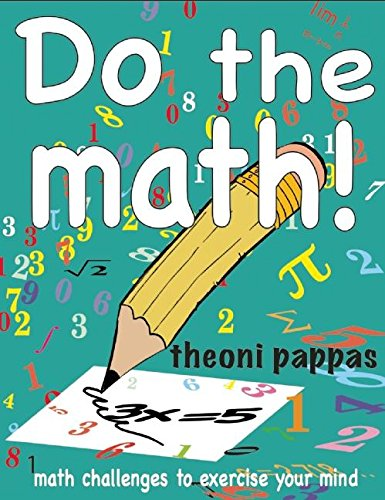 Do the Math!: Math Challenges to Exercise Your Mind: Pappas, Theoni