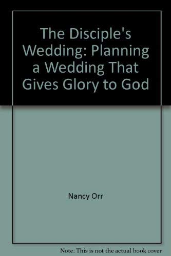 The Disciple's Wedding - Planning a Wedding that Gives Glory to God: McKean, Kay S.; Orr, ...